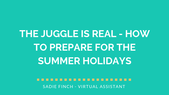 The Juggle is Real – How to Prepare for the Summer Holidays
