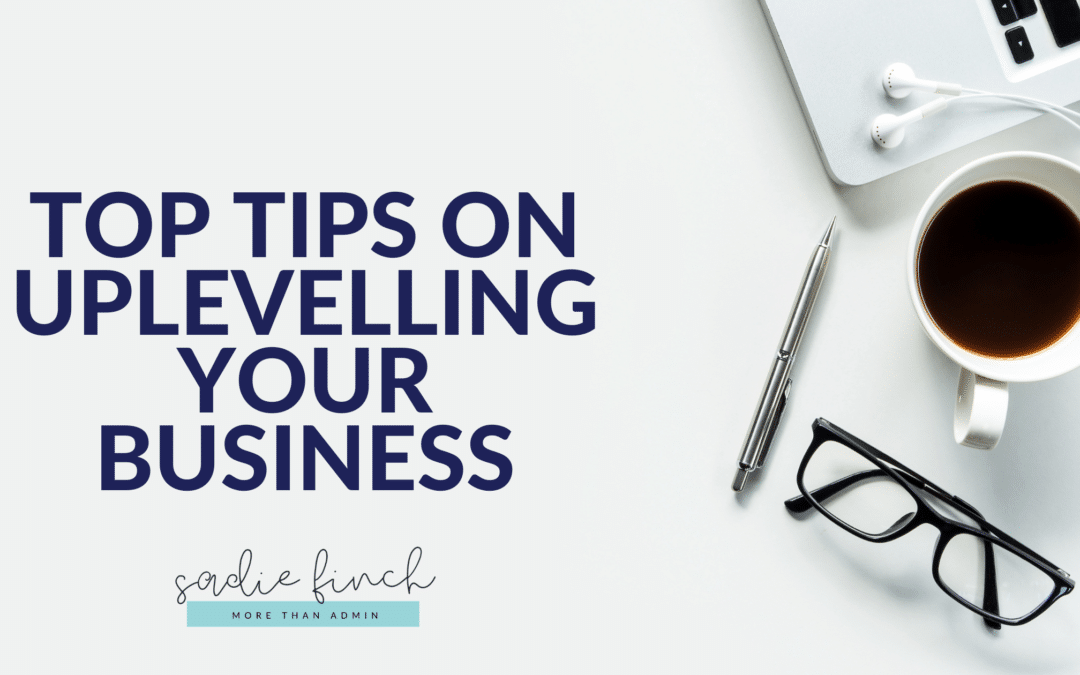 Top Tips on Uplevelling your Business