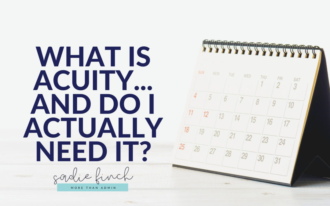 What is Acuity…and do I actually need it?!